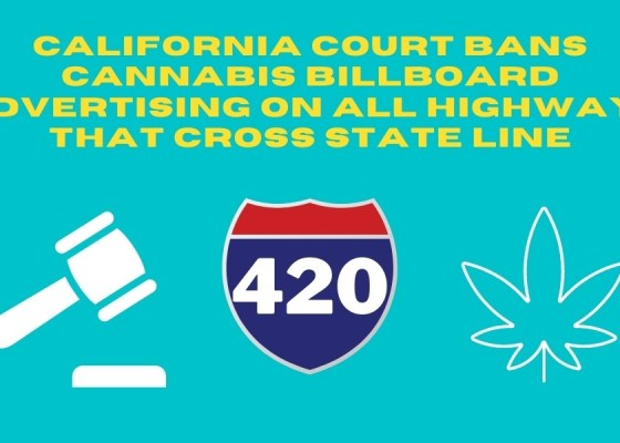 California Court Bans Cannabis Billboard Advertising on All Highways That Cross State Line