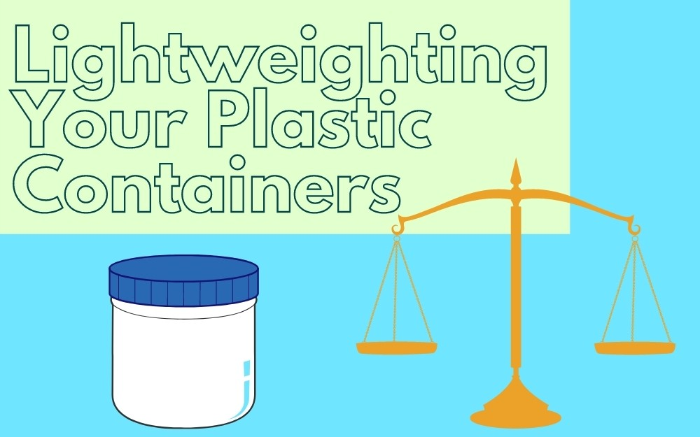 Lightweighting Your Plastic Containers