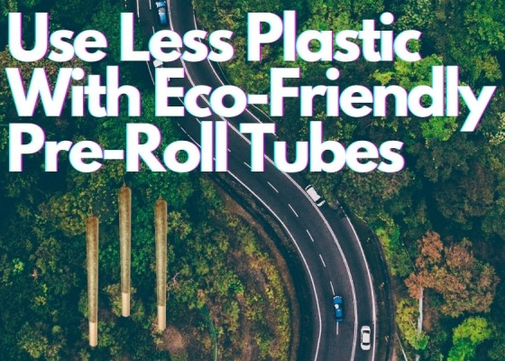 Use Less Plastic With Eco-Friendly Pre-Roll Tubes